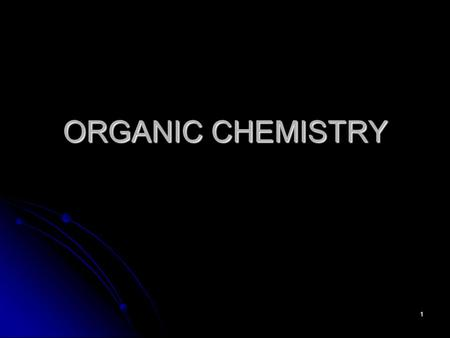 1 ORGANIC CHEMISTRY. 2 Organic compounds? (1) Past : organic↓ organic substances could originate only from living material.