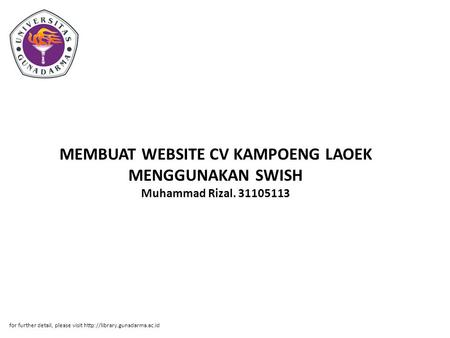 MEMBUAT WEBSITE CV KAMPOENG LAOEK MENGGUNAKAN SWISH Muhammad Rizal. 31105113 for further detail, please visit