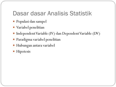 Dasar dasar Analisis Statistik Populasi dan sampel Variabel penelitian Independent Variable (IV) dan Dependent Variable (DV) Paradigma variabel penelitian.