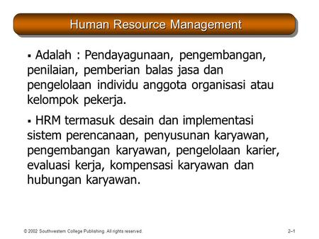 © 2002 Southwestern College Publishing. All rights reserved. 2–12–1 Human Resource Management Human Resource Management  Adalah : Pendayagunaan, pengembangan,