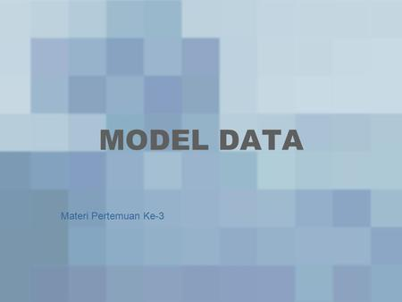 MODEL DATA Materi Pertemuan Ke-3.