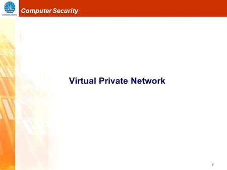 1 Computer Security Virtual Private Network. 2 Computer Security Virtual Private Network Apa itu VPN? Suatu jaringan private yang menggunakan media jaringan.