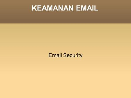 KEAMANAN EMAIL Email Security.
