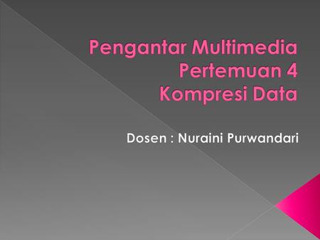 Pengantar Multimedia Pertemuan 4 Kompresi Data