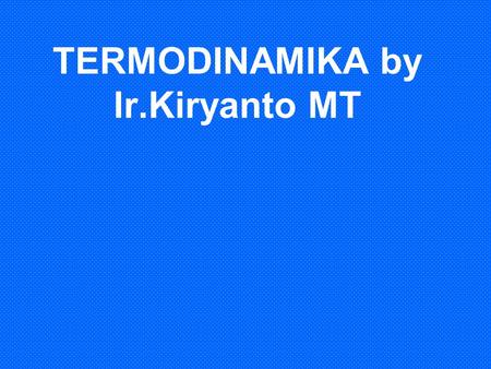 TERMODINAMIKA by Ir.Kiryanto MT
