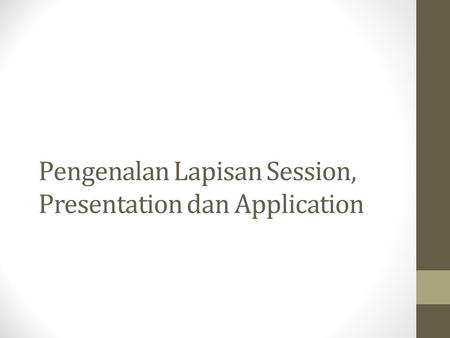 Pengenalan Lapisan Session, Presentation dan Application.