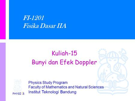 Physics Study Program Faculty of Mathematics and Natural Sciences Institut Teknologi Bandung FI-1201 Fisika Dasar IIA Kuliah-15 Bunyi dan Efek Doppler.