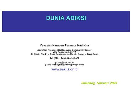 DUNIA ADIKSI Yayasan Harapan Permata Hati Kita Addiction Treatment & Recovery Community Center Villa Pandawa YAKITA Jl. Ciasin No. 21 – Desa Bendungan.