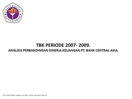 TBK PERIODE 2007- 2009. ANALISIS PERBANDINGAN KINERJA KEUANGAN PT. BANK CENTRAL ASIA, for further detail, please visit