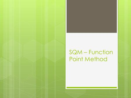 SQM – Function Point Method. The function point method  The Function point approach for software sizing was invented by Allan Albrecht in 1979  The.