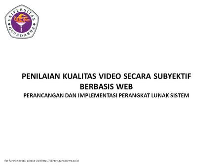 PENILAIAN KUALITAS VIDEO SECARA SUBYEKTIF BERBASIS WEB PERANCANGAN DAN IMPLEMENTASI PERANGKAT LUNAK SISTEM for further detail, please visit http://library.gunadarma.ac.id.