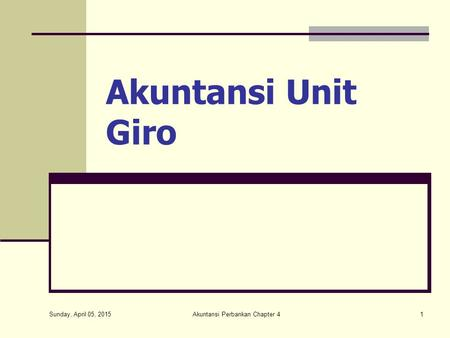 Sunday, April 05, 2015 Akuntansi Perbankan Chapter 41 Akuntansi Unit Giro.