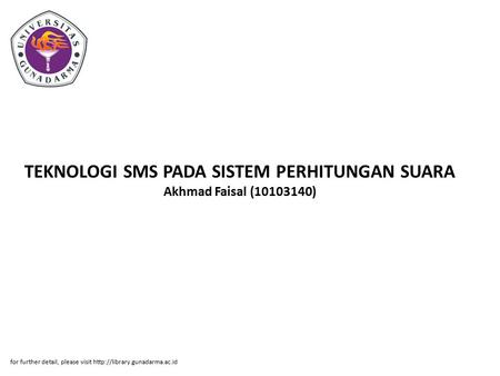 TEKNOLOGI SMS PADA SISTEM PERHITUNGAN SUARA Akhmad Faisal (10103140) for further detail, please visit