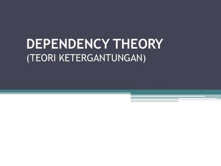 DEPENDENCY THEORY (TEORI KETERGANTUNGAN)