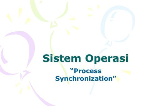 """Process Synchronization"""