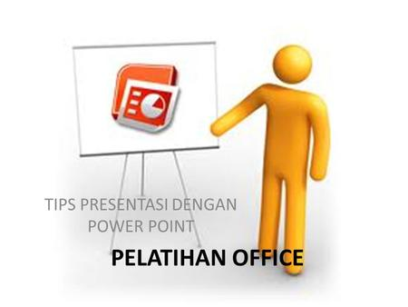 PELATIHAN OFFICE TIPS PRESENTASI DENGAN POWER POINT.