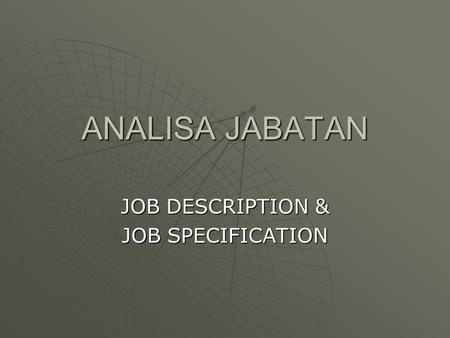 ANALISA JABATAN JOB DESCRIPTION & JOB SPECIFICATION.