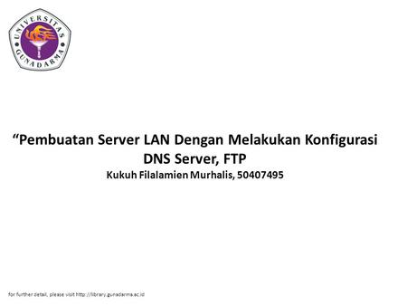 """Pembuatan Server LAN Dengan Melakukan Konfigurasi DNS Server, FTP Kukuh Filalamien Murhalis, 50407495 for further detail, please visit"