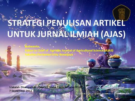 STRATEGI PENULISAN ARTIKEL UNTUK JURNAL ILMIAH (AJAS) Kuswanto Editor in Chief of Agrivita Journal of Agricultural Science (AJAS) Fakultas Pertanian Univ.