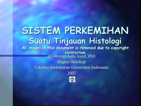 SISTEM PERKEMIHAN Suatu Tinjauan Histologi All images in this document is removed due to copyright restriction dr. Ahmad Aulia Jusuf, PhD Bagian Histologi.