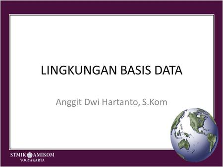 LINGKUNGAN BASIS DATA Anggit Dwi Hartanto, S.Kom.