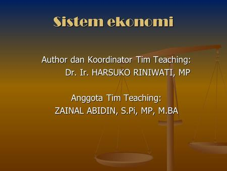 Sistem ekonomi Author dan Koordinator Tim Teaching: Dr. Ir. HARSUKO RINIWATI, MP Anggota Tim Teaching: ZAINAL ABIDIN, S.Pi, MP, M.BA.