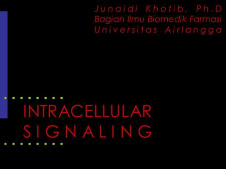 INTRACELLULAR SIGNALING Junaidi Khotib, Ph.D