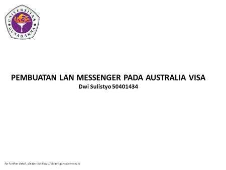 PEMBUATAN LAN MESSENGER PADA AUSTRALIA VISA Dwi Sulistyo 50401434 for further detail, please visit