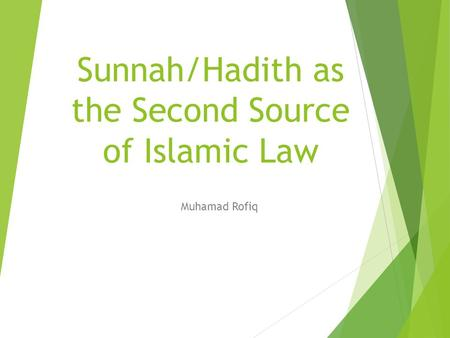 Sunnah/Hadith as the Second Source of Islamic Law Muhamad Rofiq.