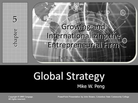Copyright © 2009 Cengage.PowerPoint Presentation by John Bowen, Columbus State Community College All rights reserved. Growing and Internationalizing the.