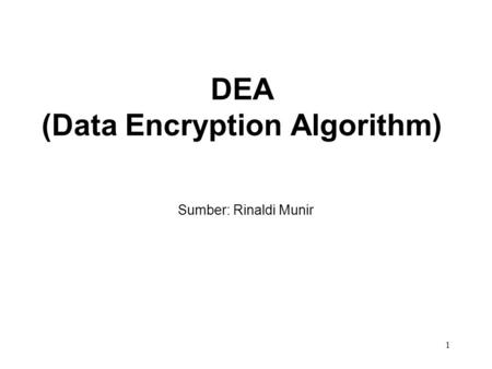 DEA (Data Encryption Algorithm) Sumber: Rinaldi Munir 1.