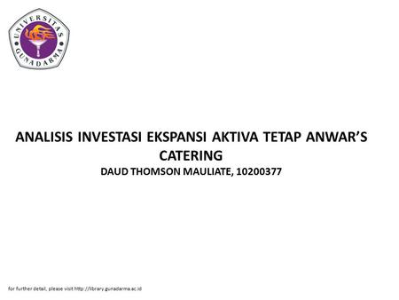 ANALISIS INVESTASI EKSPANSI AKTIVA TETAP ANWAR'S CATERING DAUD THOMSON MAULIATE, 10200377 for further detail, please visit http://library.gunadarma.ac.id.