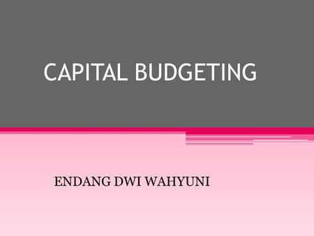 CAPITAL BUDGETING ENDANG DWI WAHYUNI.