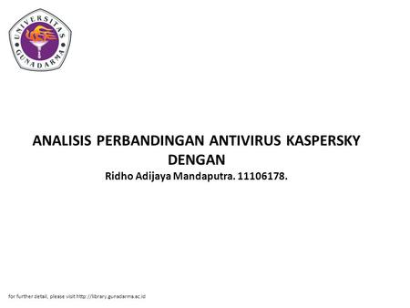ANALISIS PERBANDINGAN ANTIVIRUS KASPERSKY DENGAN Ridho Adijaya Mandaputra. 11106178. for further detail, please visit