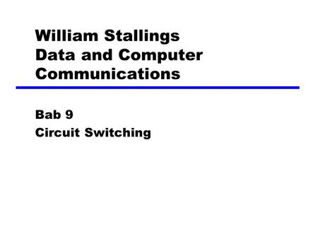 William Stallings Data and Computer Communications Bab 9 Circuit Switching.