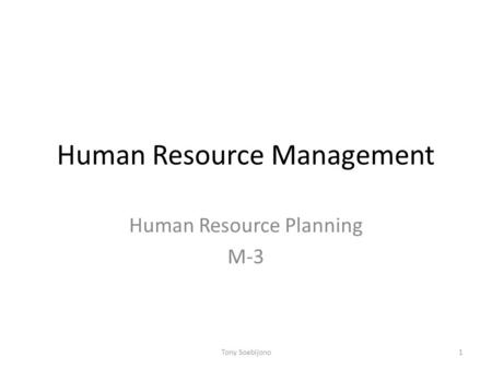 Human Resource Management Human Resource Planning M-3 1Tony Soebijono.