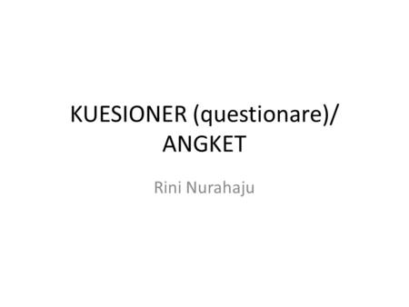 KUESIONER (questionare)/ ANGKET