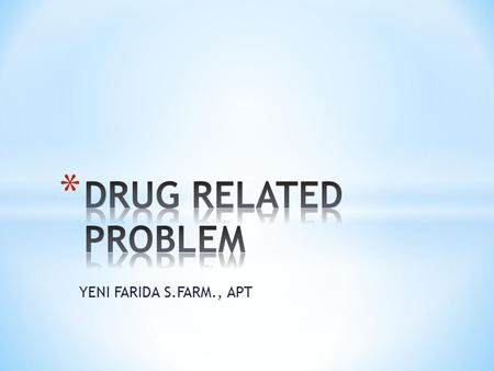 DRUG RELATED PROBLEM YENI FARIDA S.FARM., APT.