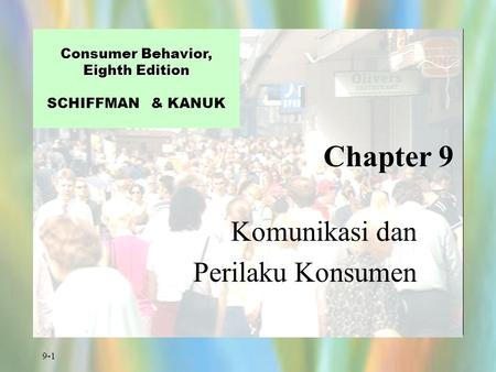 9-1 Chapter 9 Consumer Behavior, Eighth Edition Consumer Behavior, Eighth Edition SCHIFFMAN & KANUK Komunikasi dan Perilaku Konsumen.