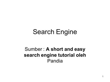 1 Search Engine Sumber : A short and easy search engine tutorial oleh Pandia.