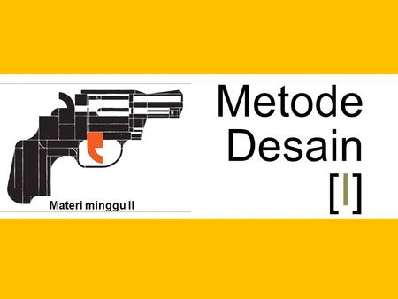 "Metode Desain [I] Materi minggu II. ""Design is a process"" Designer is a problem solver, bukan tukang setting!"