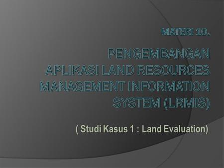 ( Studi Kasus 1 : Land Evaluation)