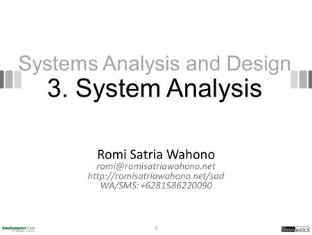 Systems Analysis and Design 3. System Analysis Romi Satria Wahono  WA/SMS: +6281586220090 1.