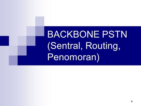 BACKBONE PSTN (Sentral, Routing, Penomoran)