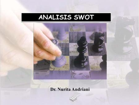 ANALISIS SWOT Dr. Nurita Andriani. SWOT SWOT (Strength, Weaknesses, Opportunities, Threats) Analisis SWOT: matriks SWOT (4 alternatif strategi)  positioning.