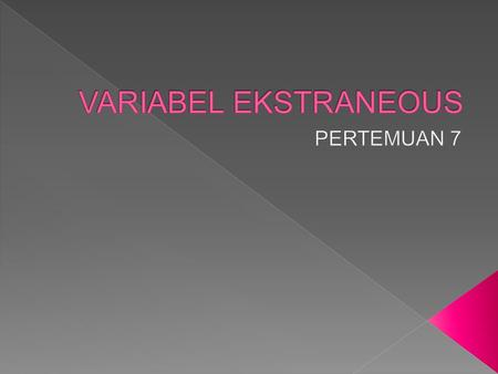 VARIABEL EKSTRANEOUS PERTEMUAN 7.