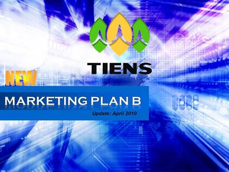 NEW MARKETING PLAN B Update: April 2010.