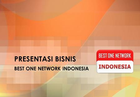 PRESENTASI BISNIS BEST ONE NETWORK INDONESIA. PT. AMANAH SAHABAT INDONESIA www.best-one.co.id &