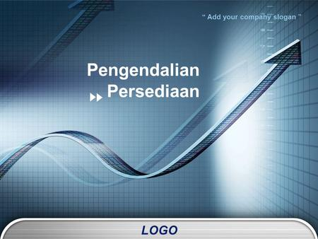 "LOGO "" Add your company slogan "" Pengendalian Persediaan."