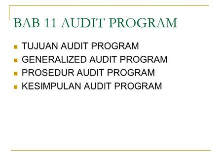 BAB 11 AUDIT PROGRAM TUJUAN AUDIT PROGRAM GENERALIZED AUDIT PROGRAM PROSEDUR AUDIT PROGRAM KESIMPULAN AUDIT PROGRAM.